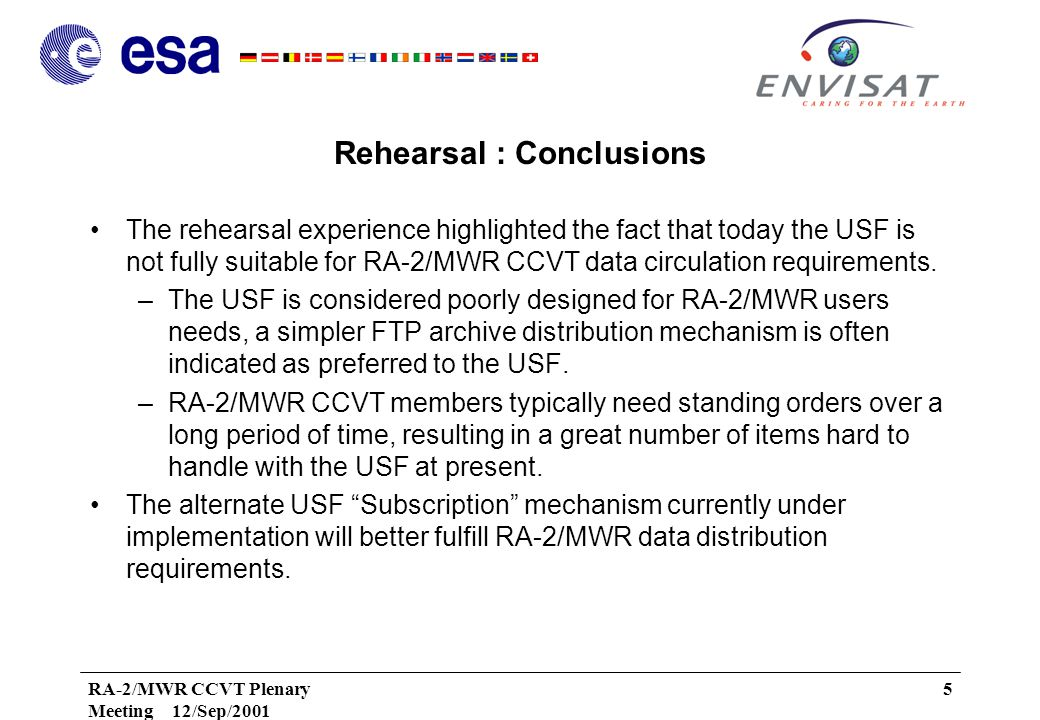 RA-2/MWR CCVT Plenary Meeting 12/Sep/2001 5 Rehearsal : Conclusions The rehearsal experience highlighted the fact that today the USF is not fully suitable for RA-2/MWR CCVT data circulation requirements.