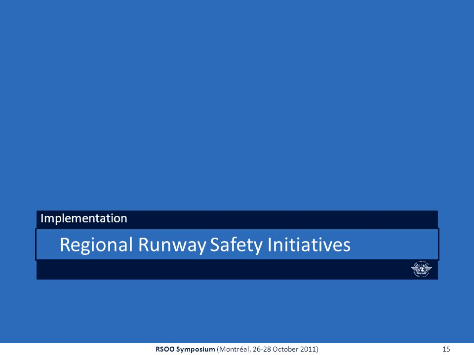 Regional Runway Safety Initiatives Implementation 15RSOO Symposium (Montréal, 26-28 October 2011)