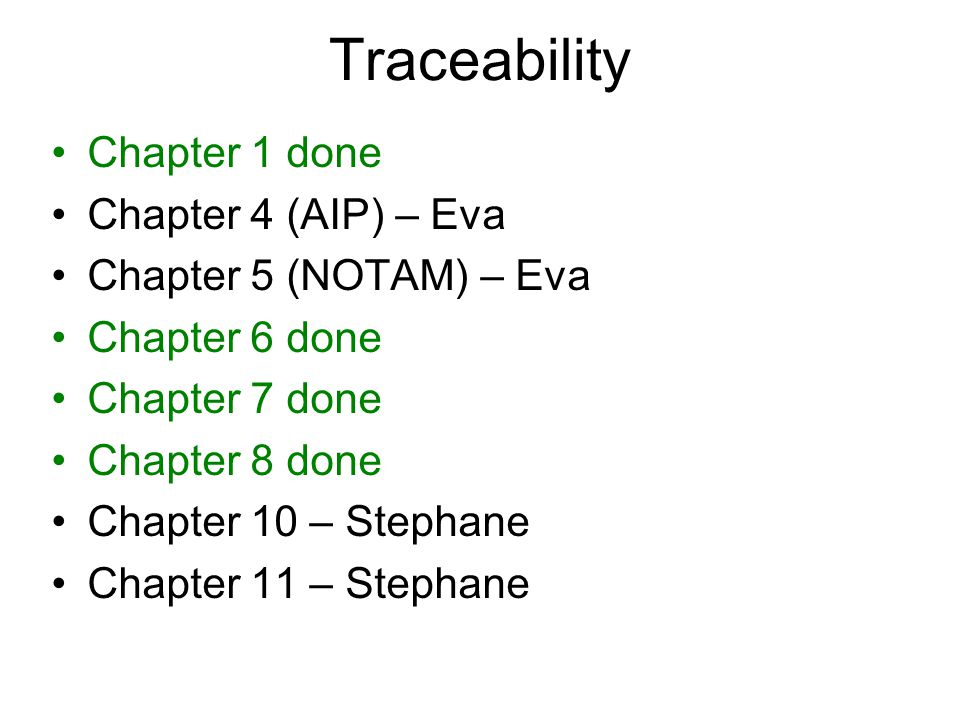 Traceability Chapter 1 done Chapter 4 (AIP) – Eva Chapter 5 (NOTAM) – Eva Chapter 6 done Chapter 7 done Chapter 8 done Chapter 10 – Stephane Chapter 11 – Stephane