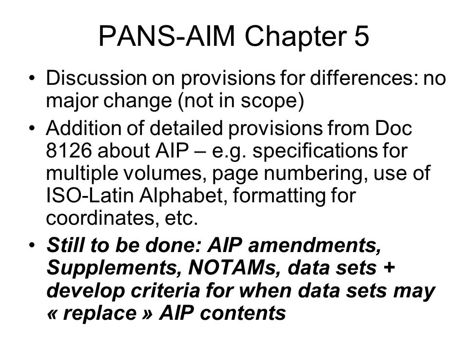 PANS-AIM Chapter 5 Discussion on provisions for differences: no major change (not in scope) Addition of detailed provisions from Doc 8126 about AIP – e.g.