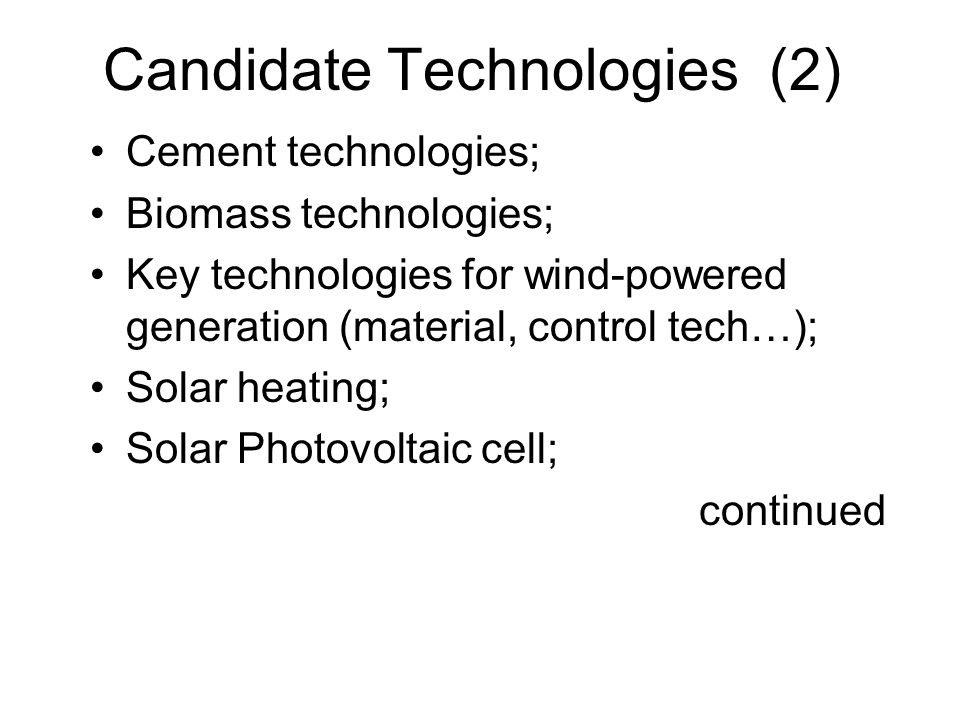 Candidate Technologies (2) Cement technologies; Biomass technologies; Key technologies for wind-powered generation (material, control tech…); Solar heating; Solar Photovoltaic cell; continued