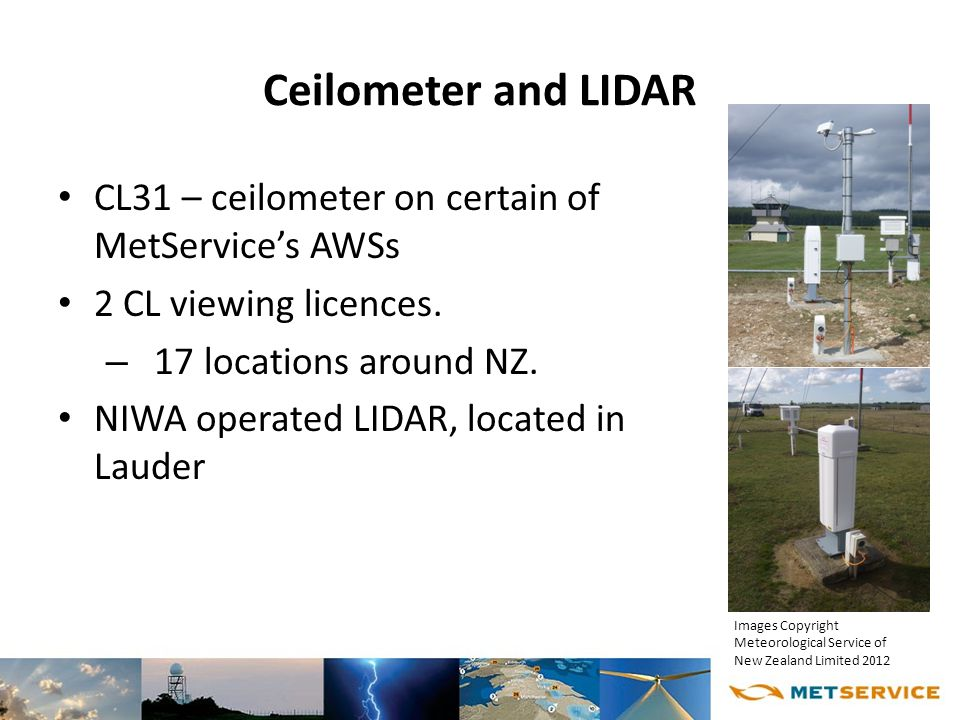 Ceilometer and LIDAR CL31 – ceilometer on certain of MetService's AWSs 2 CL viewing licences.