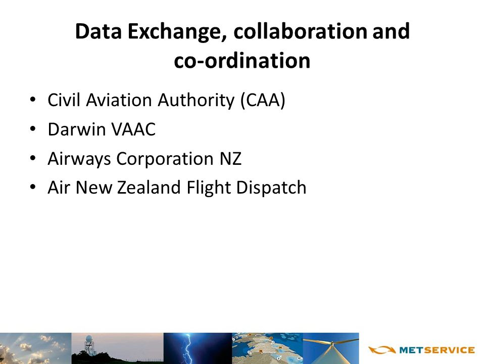 Data Exchange, collaboration and co-ordination Civil Aviation Authority (CAA) Darwin VAAC Airways Corporation NZ Air New Zealand Flight Dispatch