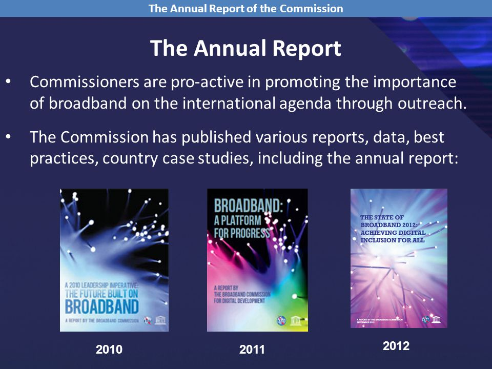 The Annual Report Commissioners are pro-active in promoting the importance of broadband on the international agenda through outreach.