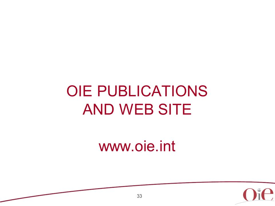 33 OIE PUBLICATIONS AND WEB SITE www.oie.int