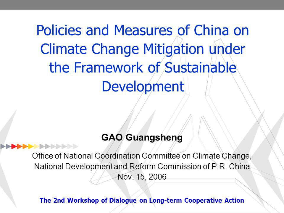 The 2nd Workshop under the Dialogue on Long-term Cooperative Action 1 GAO Guangsheng Office of National Coordination Committee on Climate Change, National Development and Reform Commission of P.R.