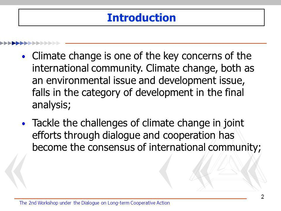 The 2nd Workshop under the Dialogue on Long-term Cooperative Action 2 Climate change is one of the key concerns of the international community.