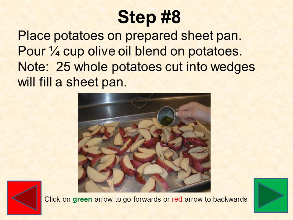 Step #8 Place potatoes on prepared sheet pan. Pour ¼ cup olive oil blend on potatoes.