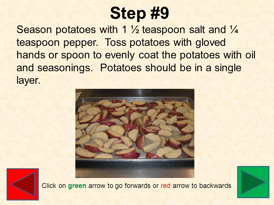 Step #9 Season potatoes with 1 ½ teaspoon salt and ¼ teaspoon pepper.
