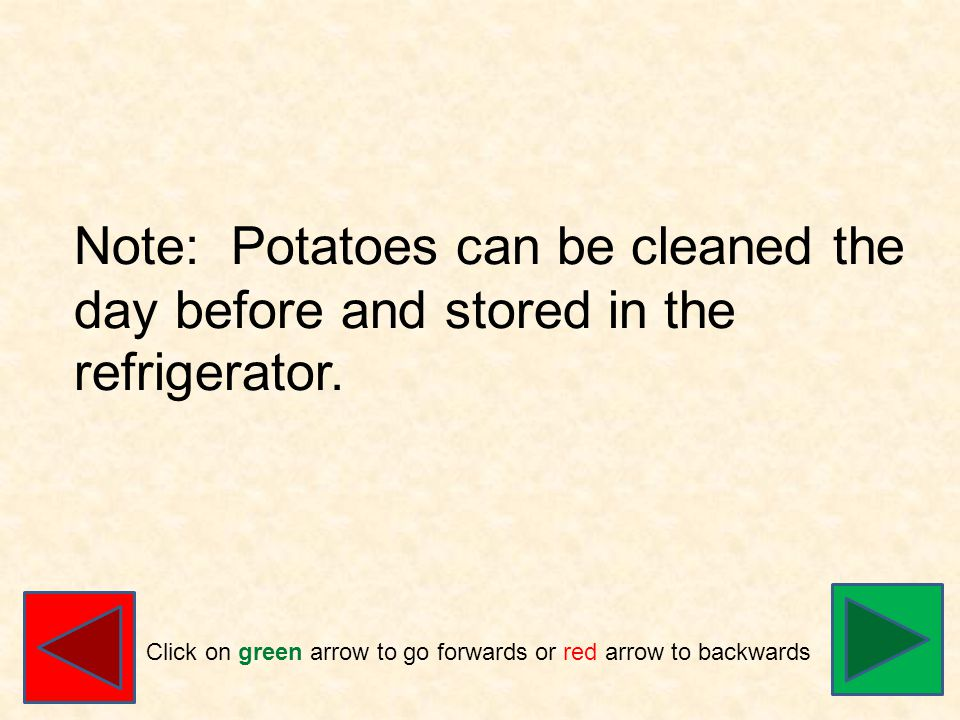 Note: Potatoes can be cleaned the day before and stored in the refrigerator.