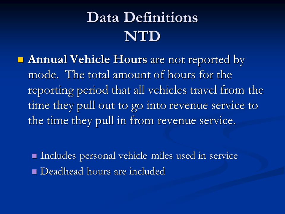 Data Definitions NTD Annual Vehicle Hours are not reported by mode.