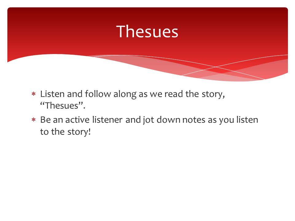  Listen and follow along as we read the story, Thesues .