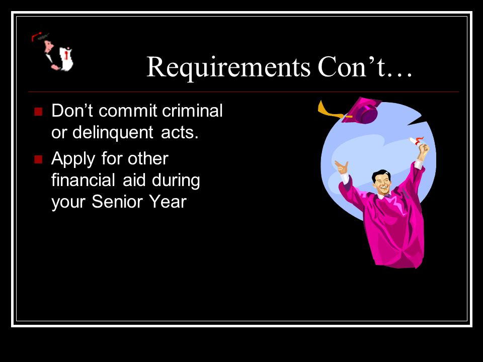 Requirements Con't… Don't commit criminal or delinquent acts.