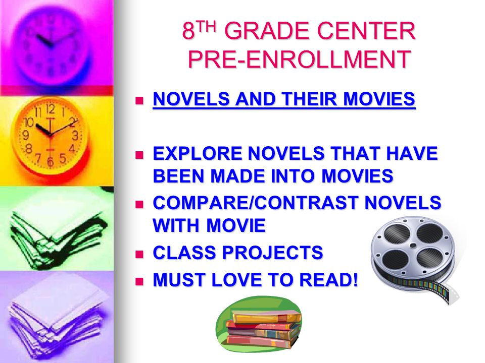 8 TH GRADE CENTER PRE-ENROLLMENT NOVELS AND THEIR MOVIES NOVELS AND THEIR MOVIES EXPLORE NOVELS THAT HAVE BEEN MADE INTO MOVIES EXPLORE NOVELS THAT HAVE BEEN MADE INTO MOVIES COMPARE/CONTRAST NOVELS WITH MOVIE COMPARE/CONTRAST NOVELS WITH MOVIE CLASS PROJECTS CLASS PROJECTS MUST LOVE TO READ.