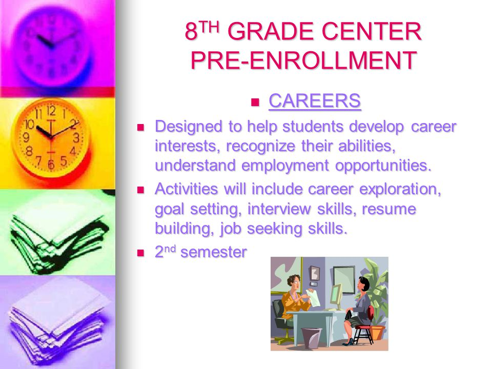 8 TH GRADE CENTER PRE-ENROLLMENT CAREERS CAREERS Designed to help students develop career interests, recognize their abilities, understand employment opportunities.