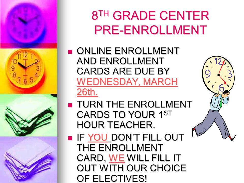 8 TH GRADE CENTER PRE-ENROLLMENT ONLINE ENROLLMENT AND ENROLLMENT CARDS ARE DUE BY WEDNESDAY, MARCH 26th.