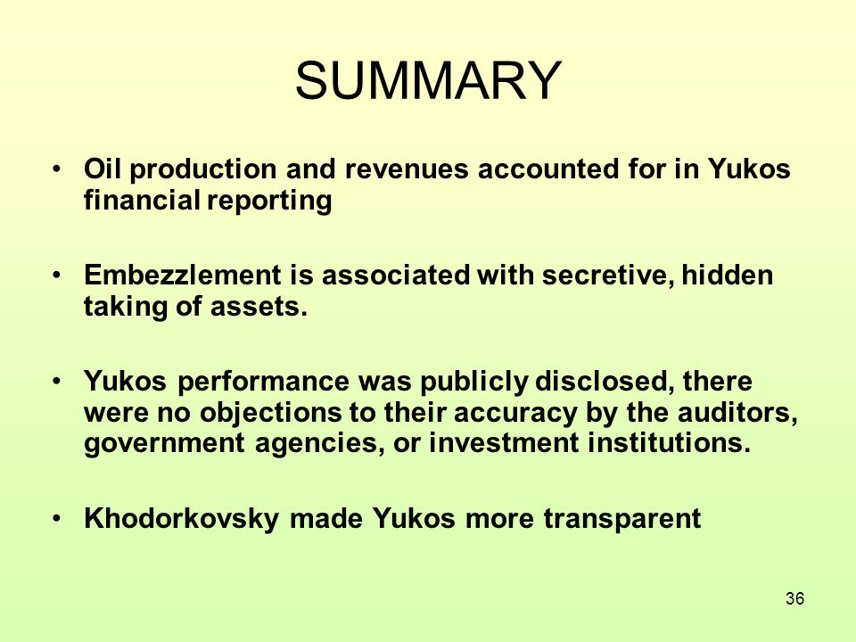 36 SUMMARY Oil production and revenues accounted for in Yukos financial reporting Embezzlement is associated with secretive, hidden taking of assets.