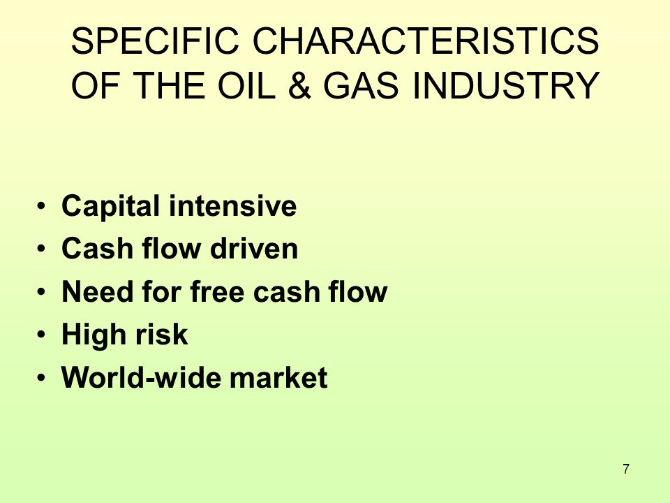 7 SPECIFIC CHARACTERISTICS OF THE OIL & GAS INDUSTRY Capital intensive Cash flow driven Need for free cash flow High risk World-wide market
