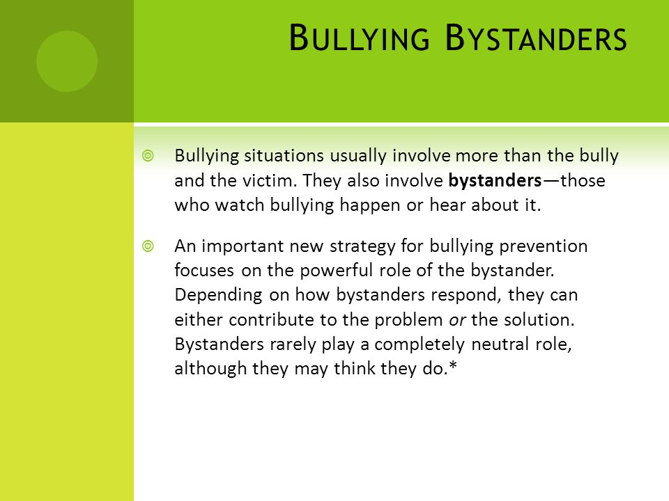 B ULLYING B YSTANDERS  Bullying situations usually involve more than the bully and the victim.