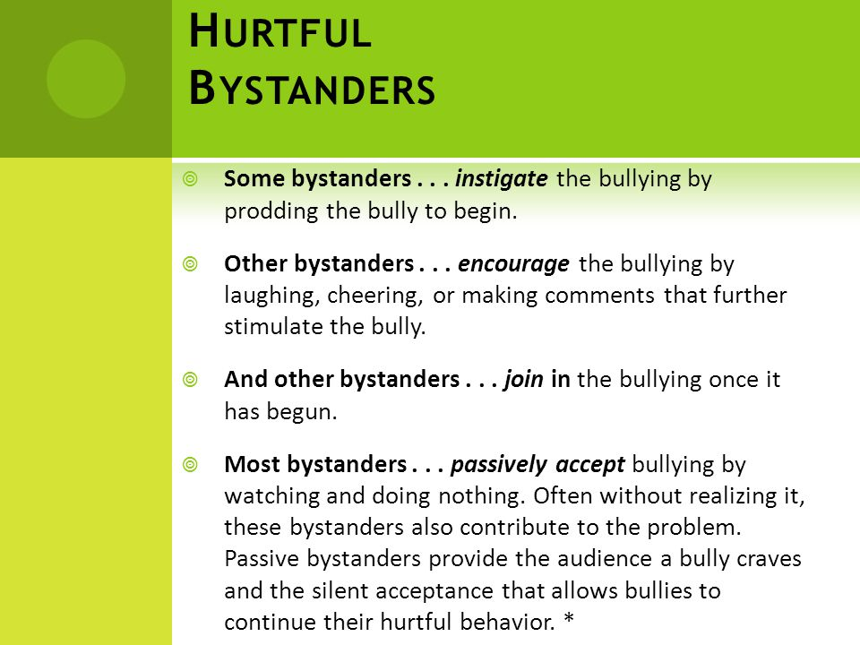 H URTFUL B YSTANDERS  Some bystanders... instigate the bullying by prodding the bully to begin.