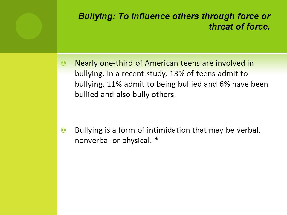 Bullying: To influence others through force or threat of force.