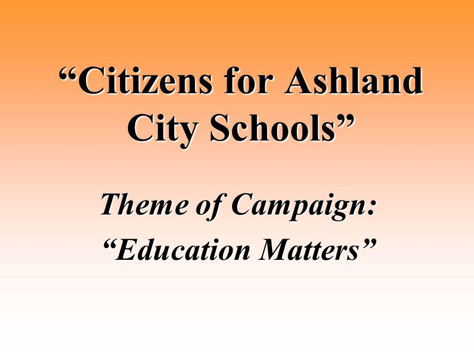 Citizens for Ashland City Schools Theme of Campaign: Education Matters
