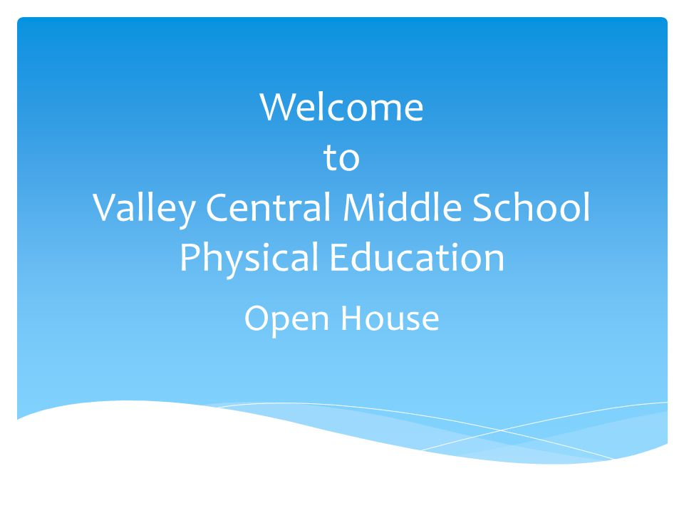 Welcome to Valley Central Middle School Physical Education Open House