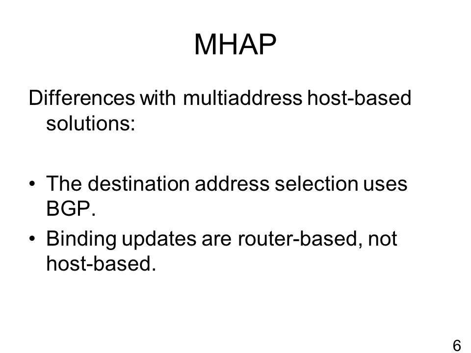 MHAP Differences with multiaddress host-based solutions: The destination address selection uses BGP.