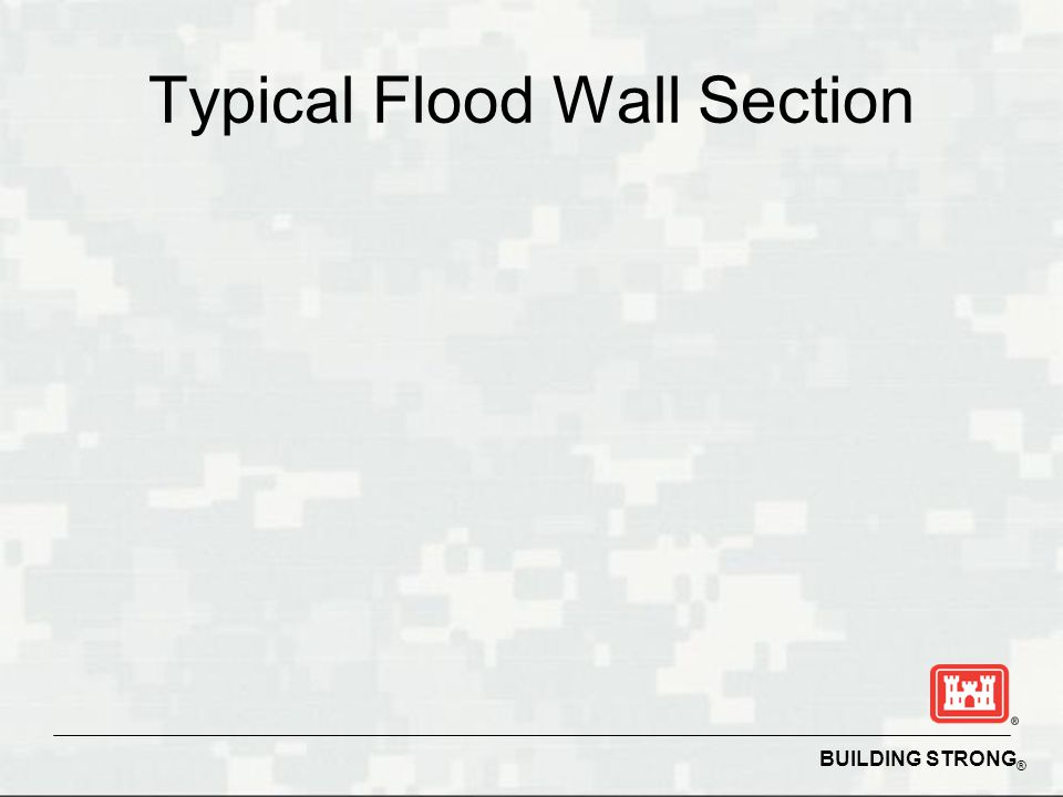 BUILDING STRONG ® Typical Flood Wall Section