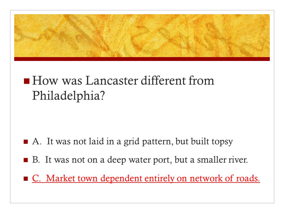 How was Lancaster different from Philadelphia. A.