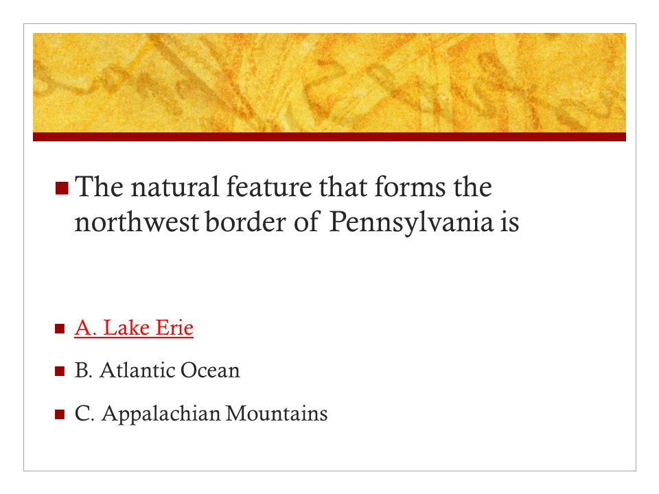 The natural feature that forms the northwest border of Pennsylvania is A.