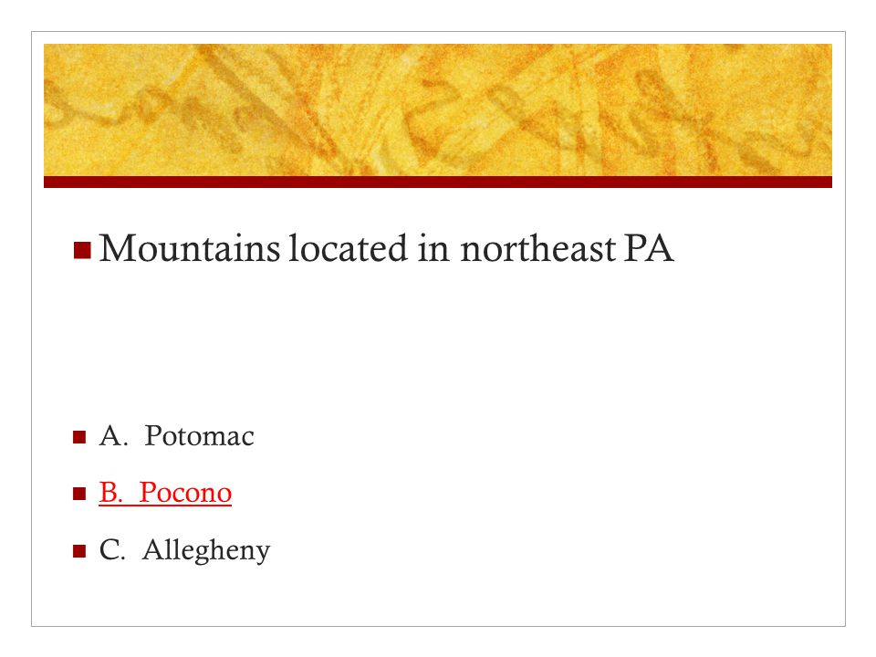 Mountains located in northeast PA A. Potomac B. Pocono C. Allegheny