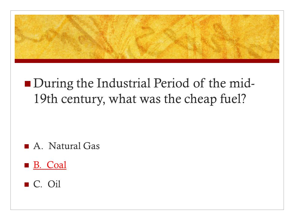 During the Industrial Period of the mid- 19th century, what was the cheap fuel.