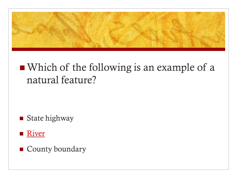 Which of the following is an example of a natural feature State highway River County boundary