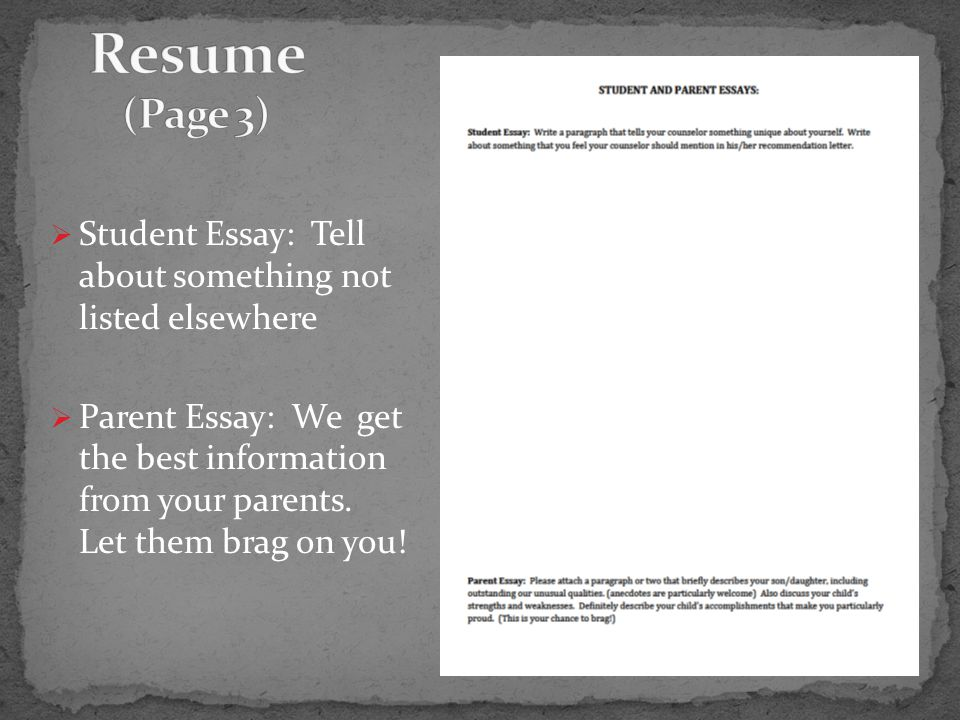  Student Essay: Tell about something not listed elsewhere  Parent Essay: We get the best information from your parents.
