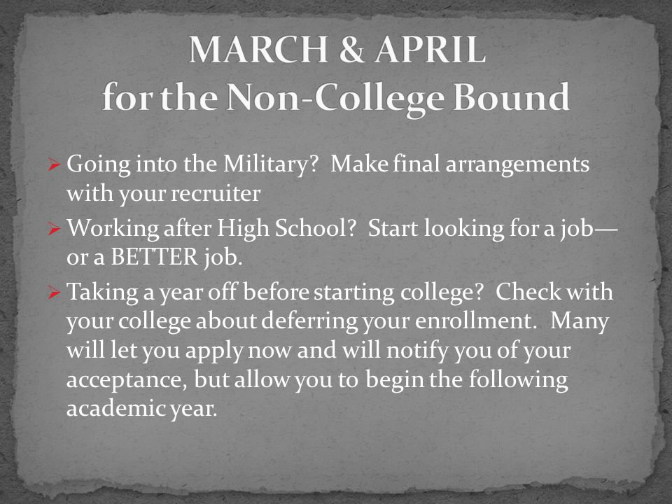  Going into the Military. Make final arrangements with your recruiter  Working after High School.
