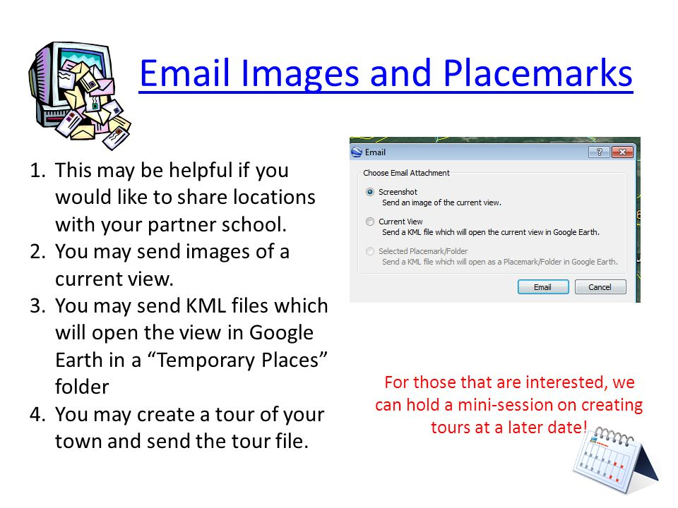 Email Images and Placemarks 1.This may be helpful if you would like to share locations with your partner school.