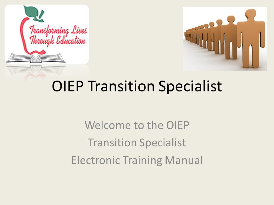 OIEP Transition Specialist Welcome to the OIEP Transition Specialist Electronic Training Manual