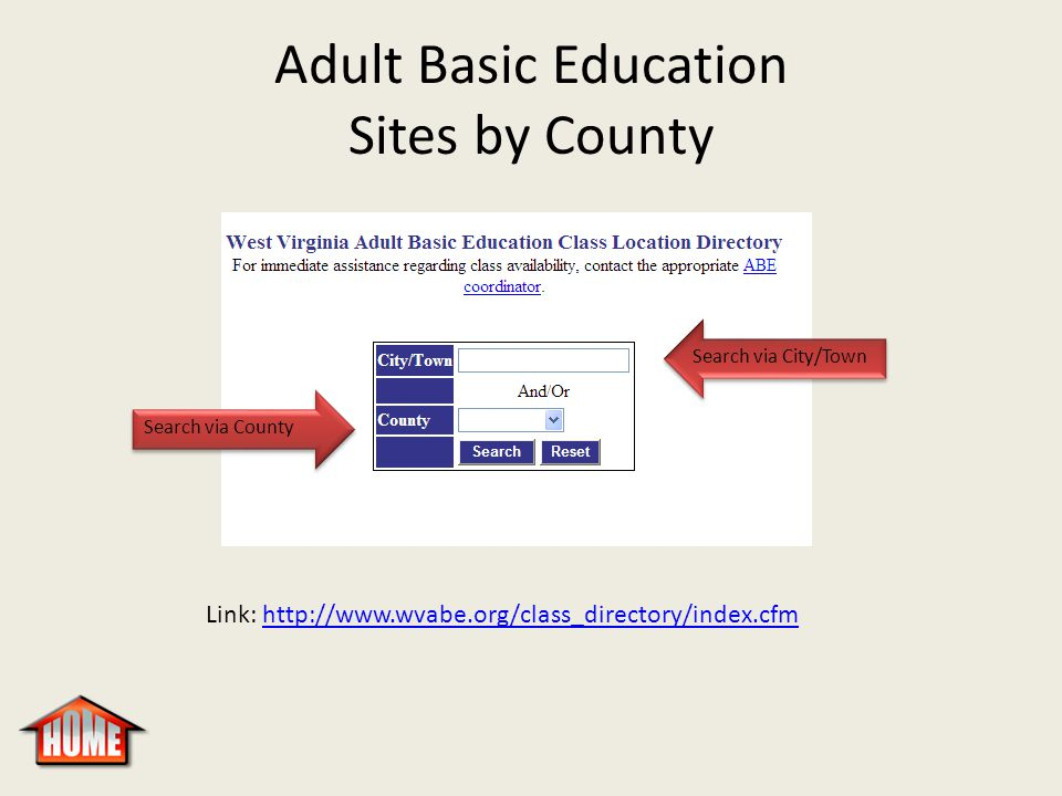 Adult Basic Education Sites by County Search via County Search via City/Town Link: http://www.wvabe.org/class_directory/index.cfmhttp://www.wvabe.org/class_directory/index.cfm