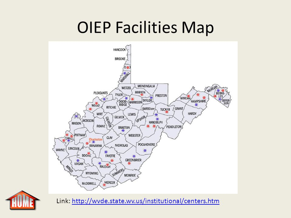 OIEP Facilities Map Link: http://wvde.state.wv.us/institutional/centers.htmhttp://wvde.state.wv.us/institutional/centers.htm