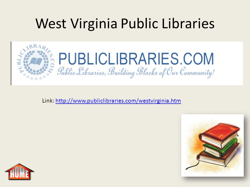 West Virginia Public Libraries Link: http://www.publiclibraries.com/westvirginia.htmhttp://www.publiclibraries.com/westvirginia.htm