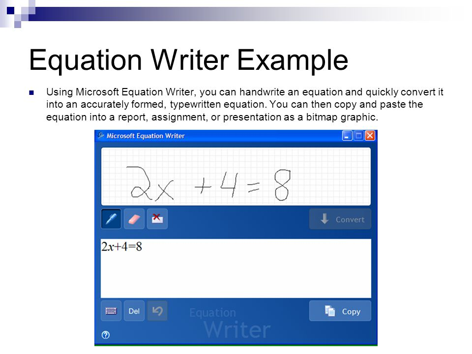Equation Writer Example Using Microsoft Equation Writer, you can handwrite an equation and quickly convert it into an accurately formed, typewritten equation.