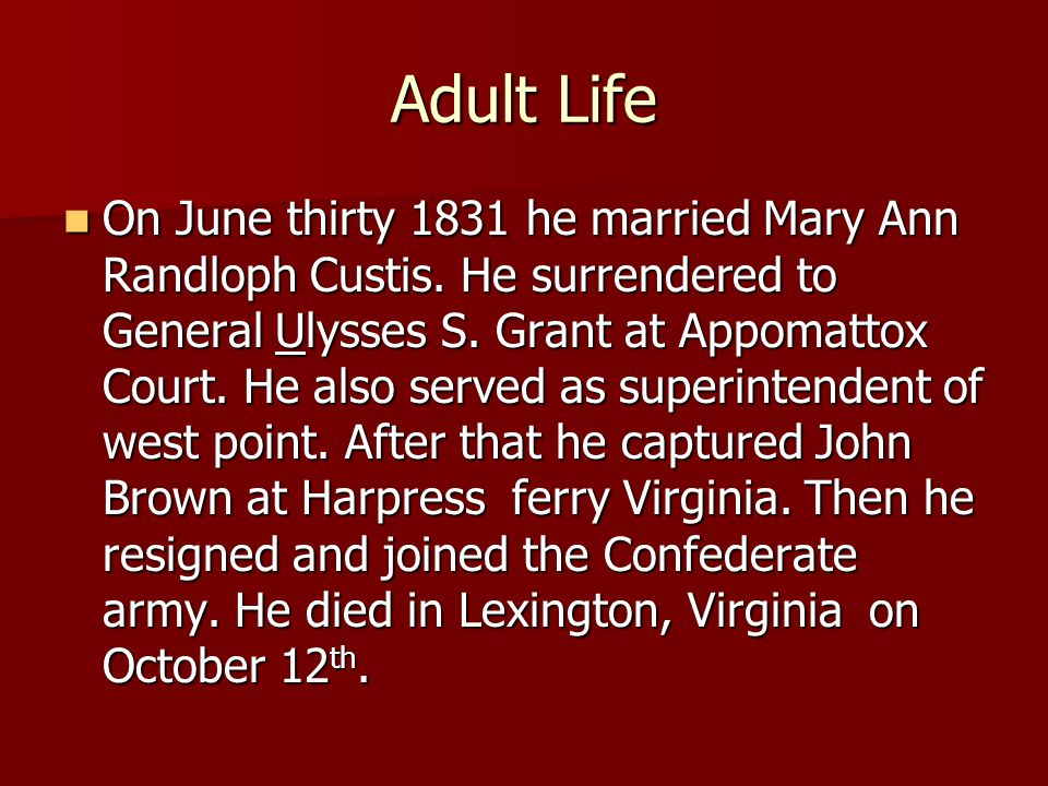 Adult Life On June thirty 1831 he married Mary Ann Randloph Custis.