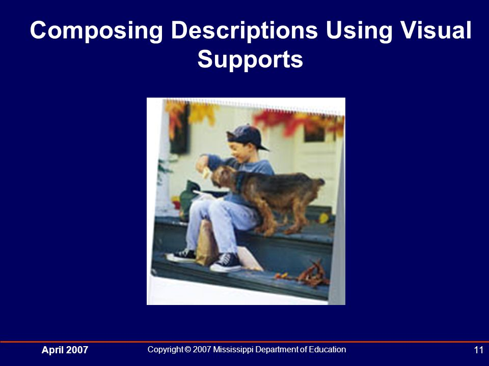 April 2007 Copyright © 2007 Mississippi Department of Education 11 Composing Descriptions Using Visual Supports