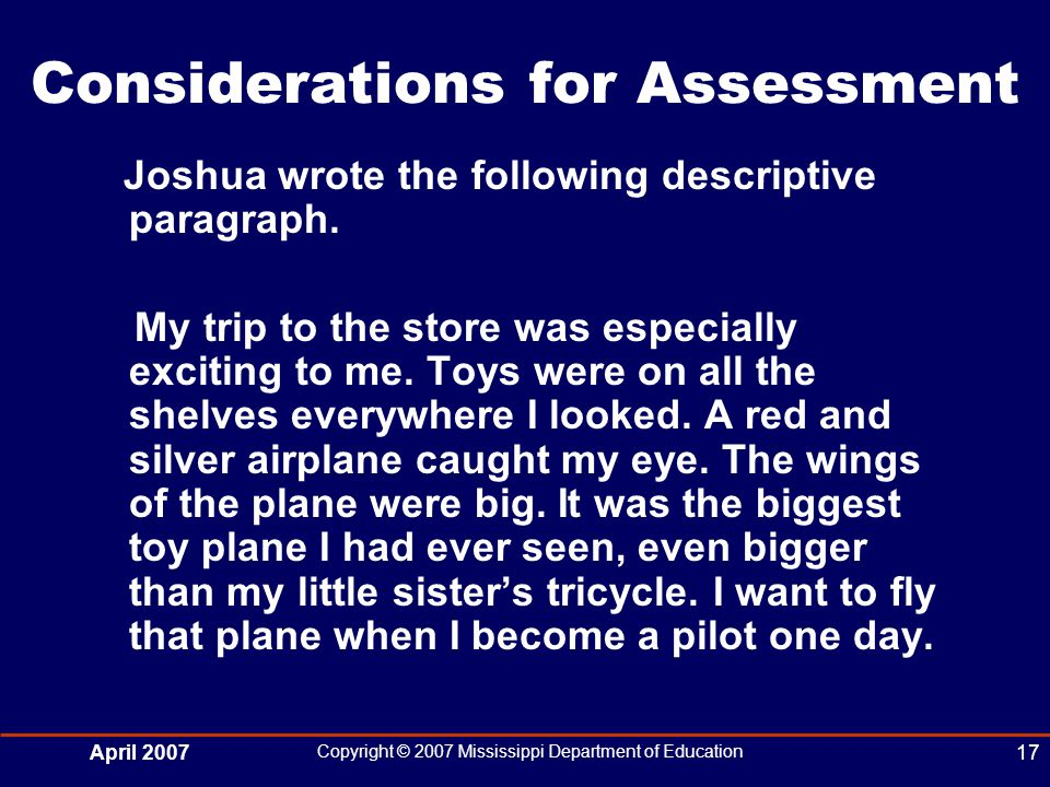 April 2007 Copyright © 2007 Mississippi Department of Education 17 Considerations for Assessment Joshua wrote the following descriptive paragraph.