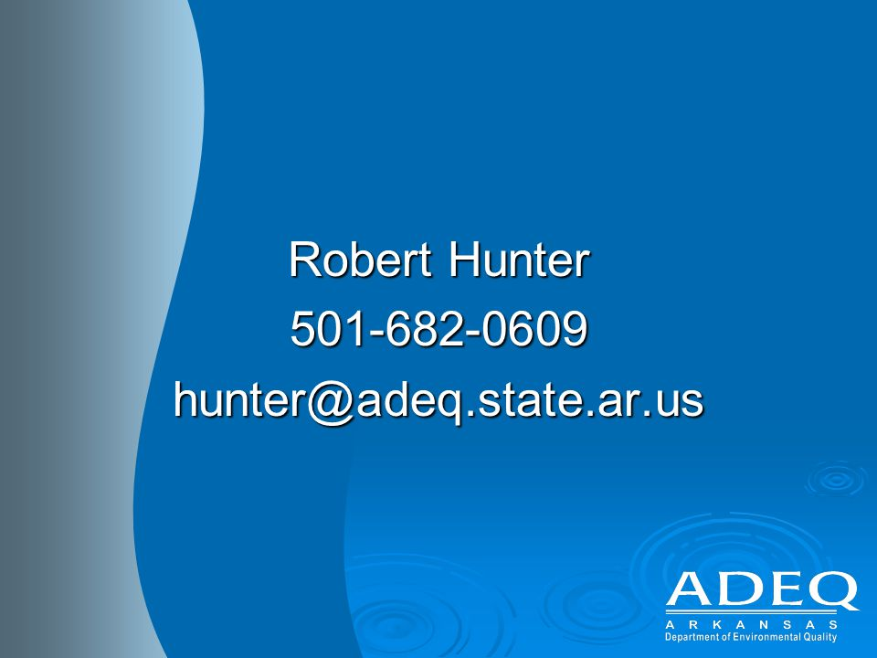 Robert Hunter 501-682-0609hunter@adeq.state.ar.us