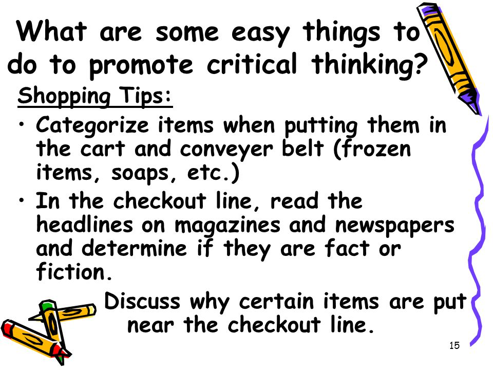 15 What are some easy things to do to promote critical thinking.