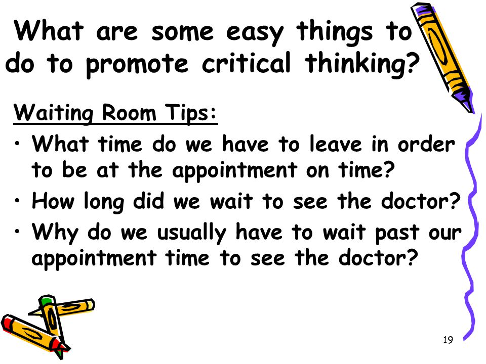 19 What are some easy things to do to promote critical thinking.