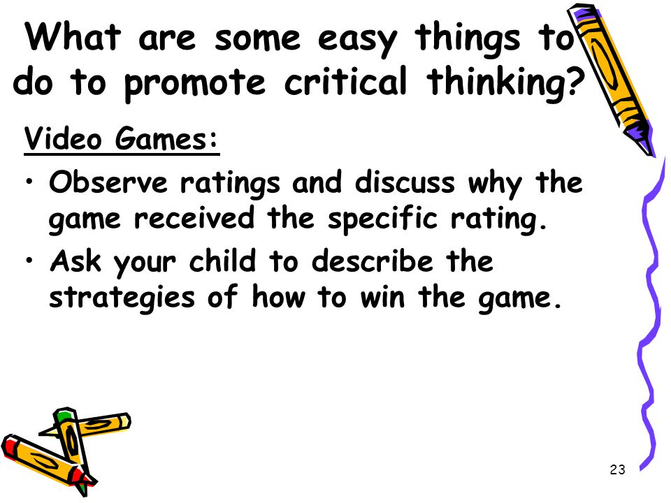 23 What are some easy things to do to promote critical thinking.