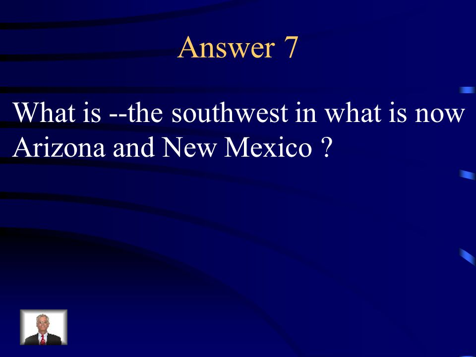 Question 7 The Pueblo Indians lived here.